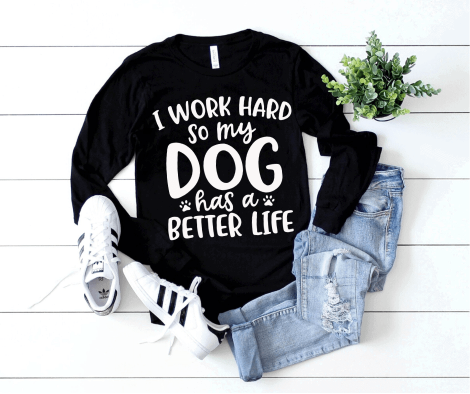 I Work Hard So My Dog Has A Better Life Sweatshirt For Dog Lovers